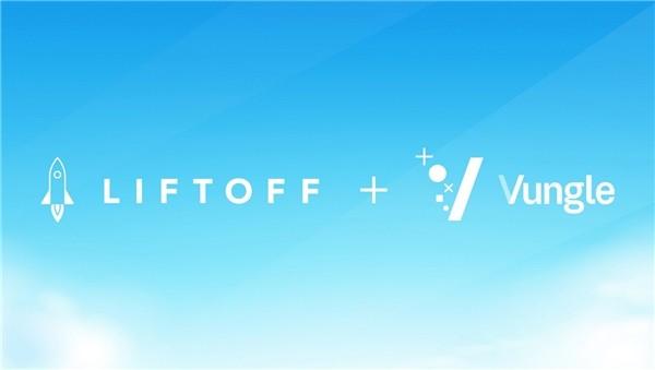 【捕鱼王】Liftoff 和 Vungle 强强联手,合力打造领先的独立移动增长平台